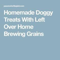 Homemade Doggy Treats With Left Over Home Brewing Grains