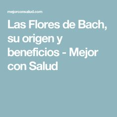 Las Flores de Bach, su origen y beneficios - Mejor con Salud