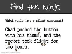 Web Resource: Silent Consonants...Consonant Ninjas This is powerpoint that describes the consonants as silent ninjas. It is a great resource for teachers wanting to explain silent letters.