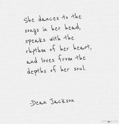 She dances to the songs in her head,speaks with the rhythm of her heart, and loves from the depths of her soul Dean Jackson #quote Get great vitamin information and deals