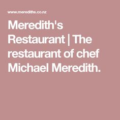 Meredith's Restaurant   The restaurant of chef Michael Meredith.