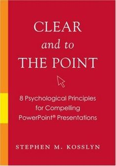 Book Review for... Clear and to The Point: 8 Psychological Principles for Compelling PowerPoint Presentations