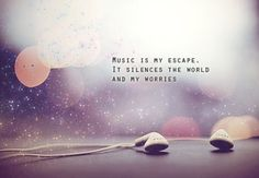 "Tattoo Ideas & Inspiration - Quotes & Sayings | ""Music is my escape. It silences the world and my worries"" 