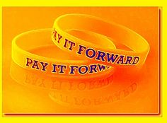 """The expression """"pay it forward"""" is used to describe the concept of asking that a good turn be repaid by having it done to others instead. The word Forward meaning instead of paying back the favour to the person who helped you (who has been helped bef Pay it forward!"""