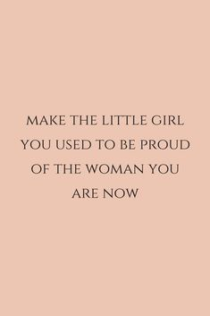 Make the little girl you used to be proud of the woman you are now by chasing your passions. Motivacional Quotes, Dream Quotes, True Quotes, Words Quotes, Wise Words, Sayings, Qoutes, Peace Quotes, Lyric Quotes
