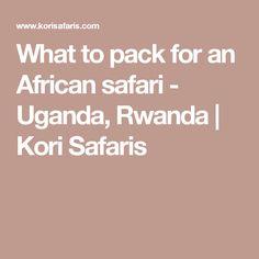 What to pack for an African safari - Uganda, Rwanda | Kori Safaris
