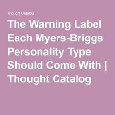 The Warning Label Each Myers-Briggs Personality Type Should Come With | Thought…