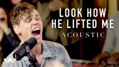 Look How He Lifted Me (Acoustic Version)