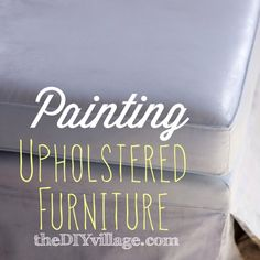 DIY:: GREAT ! Painting Upholstered Furniture Tutorial By @Jacque Skaggs Skaggs @ theDIYvillage