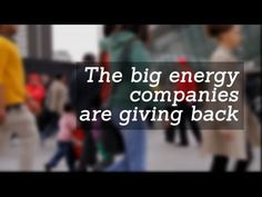 The big energy companies are giving back.