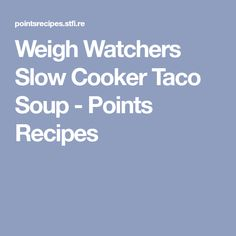 Weigh Watchers Slow Cooker Taco Soup - Points Recipes