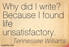 Tennessee Williams Quotes On Life | Tennessee Williams : Why did I write? Because I found life ...