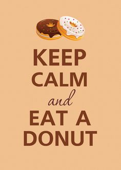 Keep calm and eat a donut.