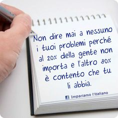 Non dire mai a nessuno i tuoi problemi Learn A New Language, Learning Italian, Life Quotes, Stress, Inspirational Quotes, Thoughts, Motivation, Feelings, Sayings