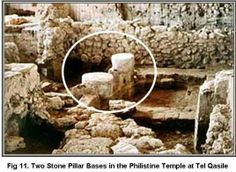Samson eliminated the Philistine leadership. Could one man pull down an entire temple? Archaeologists uncovered two Philistine temples: Tel Qasile, in northern Tel Aviv, and one in Tel Miqne, ancient Ekron, 21 miles south of Tel Aviv. Both share a unique design; two central pillars supported the roof and the pillars were made of wood and rested on stone bases. With the pillars being about six feet apart, a strong man could dislodge them from their stone bases and bring down the structure.