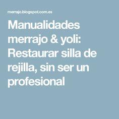 Manualidades merrajo & yoli: Restaurar silla de rejilla, sin ser un profesional