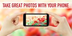 How To: Take a Good Photo With Your Cell Phone