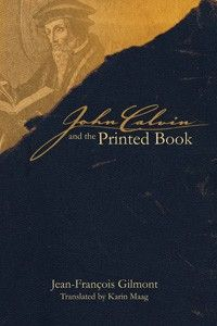 """""""John Calvin and the Printed Book"""" by Jean-François Gilmont; Karin Maag, trans. — John Calvin made a significant contribution to the world of early modern printing. Jean-François Gilmont, one of the foremost experts in the field, has thoroughly researched and presented all aspects of John Calvin's interaction with books—from the authors he read, to the works he wrote, to his relationships with the printing and publishing world of the sixteenth century."""