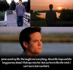 "Landon(Shane West) - A Walk to Remember - ""Jamie saved my life. She taught me everything. About life, hope and the long journey ahead. I'll always miss her. But our love is like the wind. I can't see it, but I can feel it."""