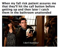 101 Funny Nursing Memes - When my fall risk patient assures me that they'll hit the call button before getting up and then later I catch them in the bathroom unattended. Cna Nurse, Nurse Jokes, Funny Nurse Quotes, Nurse Life, Psych Nurse, Dental Jokes, Funny Memes, Hilarious, Funniest Memes
