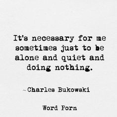 Charles Bukowski quote - alone & quiet Poem Quotes, Words Quotes, Life Quotes, Sayings, Pretty Words, Beautiful Words, Charles Bukowski Quotes, Poetic Justice, Word Porn