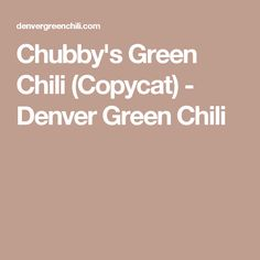 Chubby's Green Chili (Copycat) - Denver Green Chili
