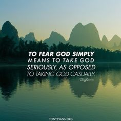 To fear God simply means to take God seriously, as opposed to taking God casually. Fear Quotes, Biblical Quotes, Bible Verses, Christian Faith, Christian Quotes, Blessed Assurance, Tony Evans, Healing Scriptures, Inspirational Prayers