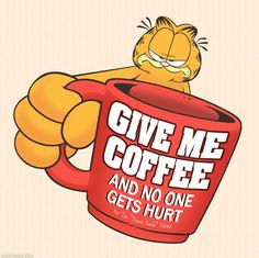 Give me coffee funny quotes quote coffee cartoons garfield funny quote