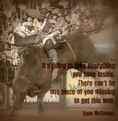 """""""It's going to take everything you have inside. There can't be one piece of you missing to get this won."""" ~Ryan McConnel"""