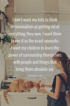 I don't want my kids to think of minimalism as getting rid of everything they own. I want them to see it as the exact opposite. I want my children to learn the power of surrounding themselves with the people and things that bring them absolute joy. Minimalist Lifestyle, Minimalist Living, Minimalist Parenting, Hygge, Image Citation, Less Is More, Konmari, Thing 1, Simple Living