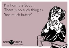 I'm from the South. There is no such thing as 'too much butter.'