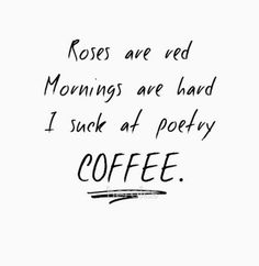 Roses are red, mornings are hard, I suck at poetry, COFFEE poem Roses Are Red Funny, Roses Are Red Poems, Stay Positive Quotes, Staying Positive, Mom Poems, Rose Quotes, Buy Roses, Coffee Humor, Violets