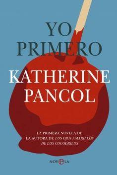"""""""Yo primero"""" - Katherine Pancol"""