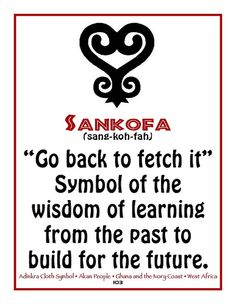 ". SANKOFA translated means ""to look back and remember and learn from the past."" It symbolizes one taking from the past what is good and bringing it into the present in order to make positive progress through the benevolent use of knowledge."""