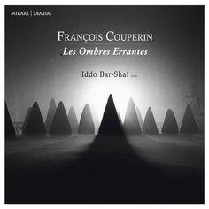 : Iddo Bar-Shaï Couperin - Les Ombres Errantes