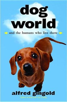 Dog World: And the Humans Who Live There by Alfred Gingold - Like Bill Bryson or Calvin Trillin, Alfred Gingold brings a particularly wry and comic perspective to the world. And whether one is a dog lover or a dog agnostic, Dog World will be a tremendously entertaining journey into mankind's canine love affair. (Bilbary Town Library: Good for Readers, Good for Libraries)