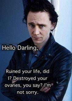 Tom Hiddleston:Life Ruiner  and Ovary Destroyer..ehehehe