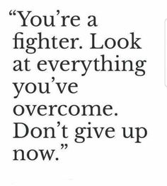 Look at everything and everybody you have overcome...