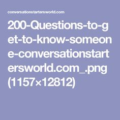 200-Questions-to-get-to-know-someone-conversationstartersworld.com_.png (1157×12812)