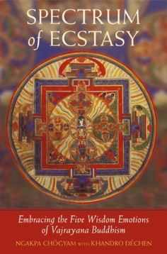 Spectrum of Ecstasy: The Five Wisdom Emotions According to Vajrayana Buddhism