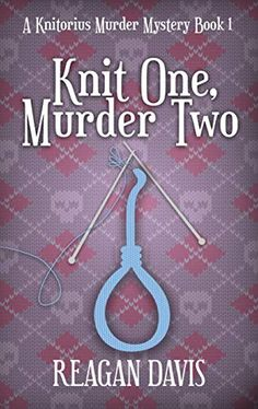 Knit One Murder Two: A Knitorious Murder Mystery Book 1 by Reagan Davis Best Book Club Books, Got Books, Book 1, Books To Read, Murder Mystery Books, Mystery Novels, Cozy Mysteries, Murder Mysteries, Mystery Parties