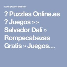 ✅ Puzzles Online.es 👍 Juegos » » Salvador Dalí » Rompecabezas Gratis » Juegos…