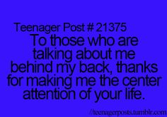 Teenager Post To those who are talking about me behind my back, thanks for making me the center attention of your life. Teenager Quotes, Teen Quotes, Funny Quotes, Funny Memes, Hilarious, Teen Posts, Teenager Posts, Teen Memes, Serious Quotes