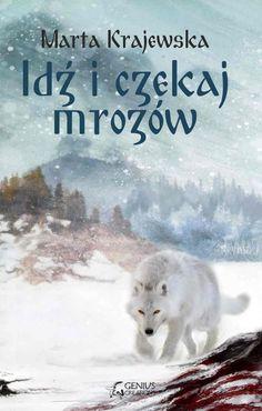 Idź i czekaj mrozów - Marta Krajewska (When the frost comes) Wolf Valley trilogy. Slavic world. Wilcza dolina.