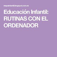 Educación Infantil: RUTINAS CON EL ORDENADOR