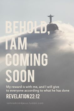 Revelation 22:12 Behold he is coming soon!!! help the persecuted christians http://www.opendoors.org/