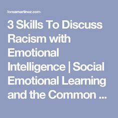 3 Skills To Discuss Racism with Emotional Intelligence | Social Emotional Learning and the Common Core
