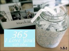 ~The I Love You Jar~ Give your spouse 365 I Love You's on your anniversary. He or she gets to read one each day for a year. It's the DIY anniversary or valentine's day gift that keeps on giving!
