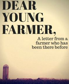 Dear Young Farmer - a letter from someone who has been there before ::: ASU-BEEBE ::: www. Ag Quote, Farmer Quotes, Young Farmers, Country Quotes, Country Life, Country Living, Country Roads, Future Farms, Agriculture Farming