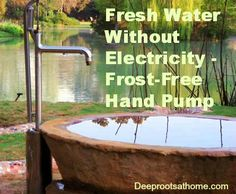 pool, Fresh Water Without Electricity - Frost-Free Bison Hand Pump, Bison hand pump, Water Powers, Water Collection, Water Sources, Water Storage, Food Storage, Water Purification, Water Systems, Water Pump System, Homestead Survival